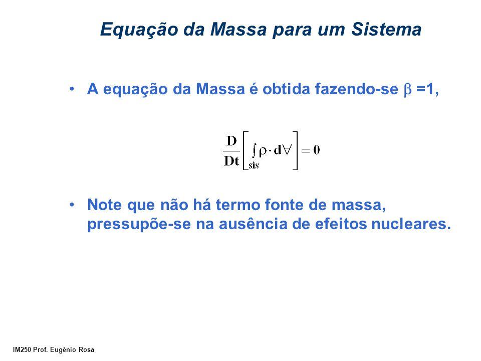 IM250 Prof. Eugênio Rosa Equação da Massa para um Sistema A equação da Massa é obtida fazendo-se  =1, Note que não há termo fonte de massa, pressupõe