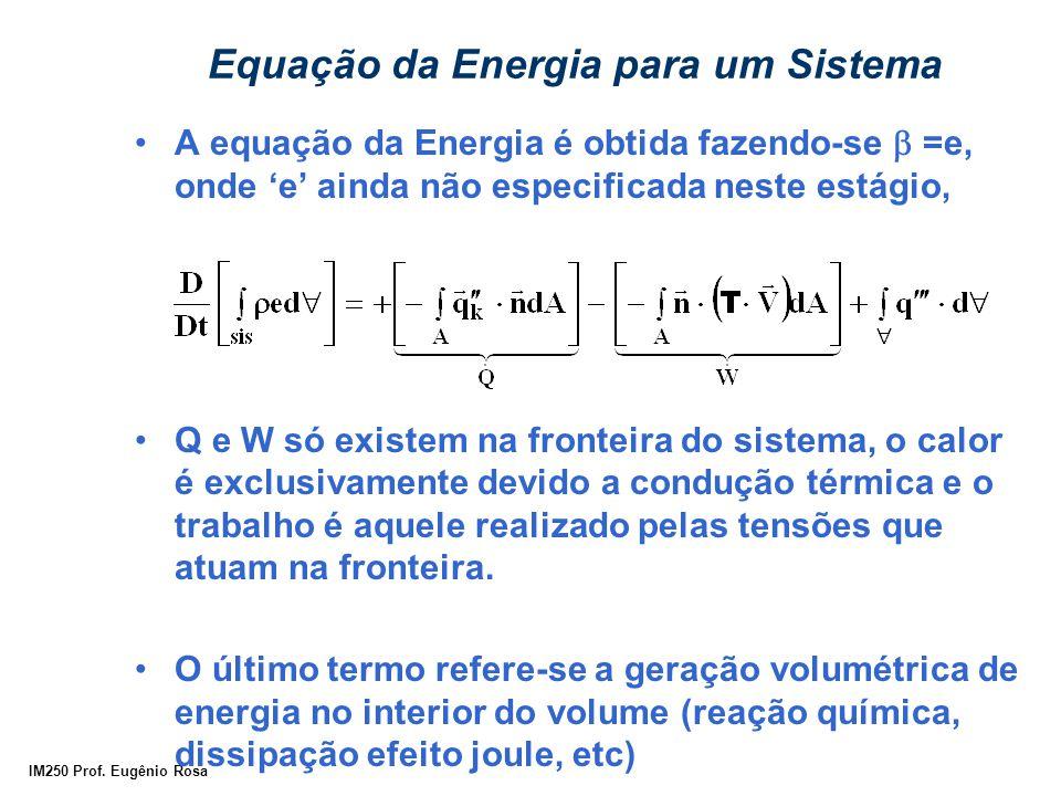 IM250 Prof. Eugênio Rosa Equação da Energia para um Sistema A equação da Energia é obtida fazendo-se  =e, onde 'e' ainda não especificada neste estág