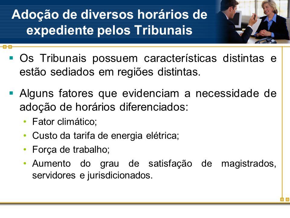Adoção de diversos horários de expediente pelos Tribunais  Os Tribunais possuem características distintas e estão sediados em regiões distintas.