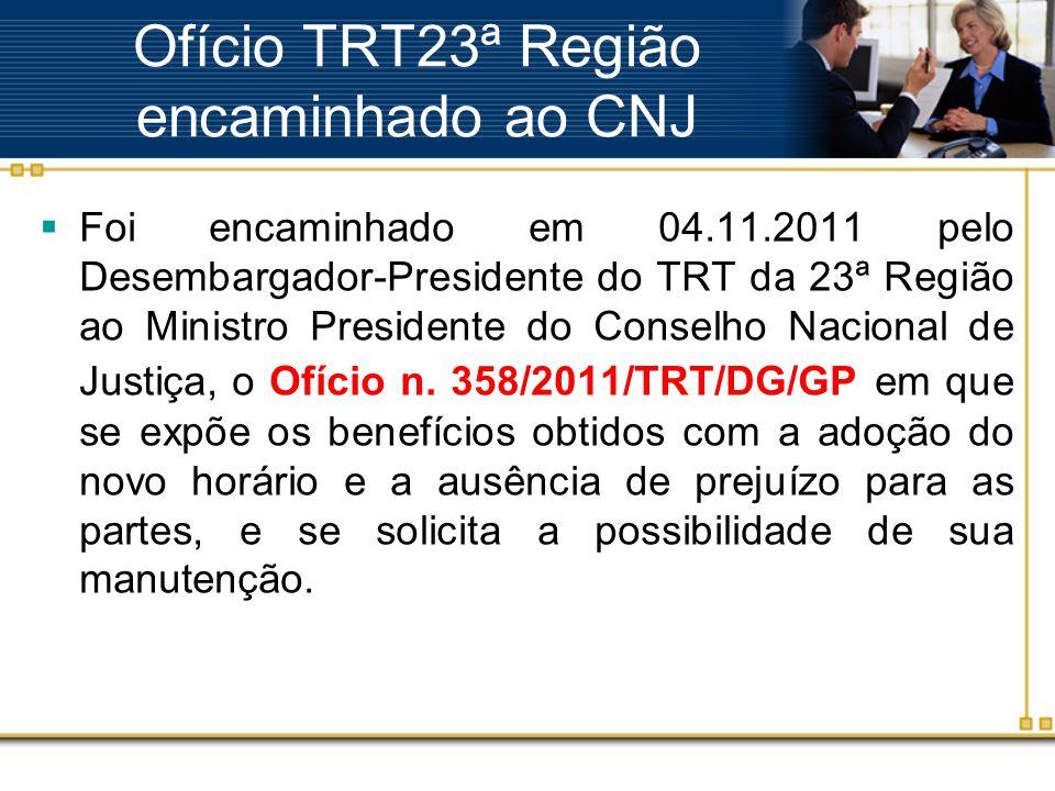 Ofício TRT23ª Região encaminhado ao CNJ  Foi encaminhado em 04.11.2011 pelo Desembargador-Presidente do TRT da 23ª Região ao Ministro Presidente do Conselho Nacional de Justiça, o Ofício n.