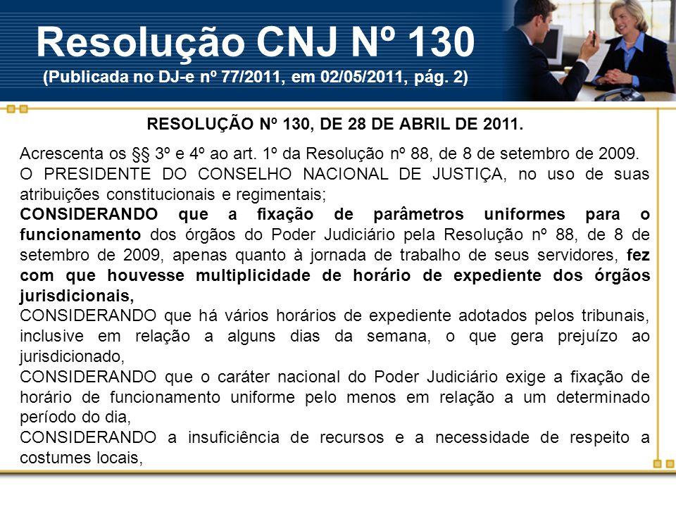 Resolução CNJ Nº 130 (Publicada no DJ-e nº 77/2011, em 02/05/2011, pág.