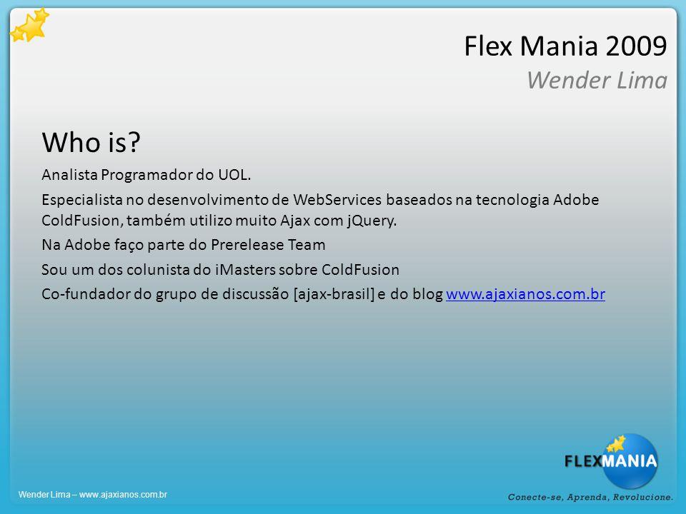 Flex Mania 2009 Wender Lima Dúvidas/Perguntas Wender Lima – www.ajaxianos.com.br
