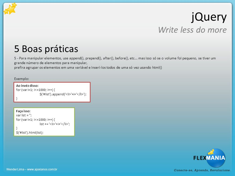 jQuery Write less do more 5 Boas práticas 5 - Para manipular elementos, use append(), prepend(), after(), before(), etc...