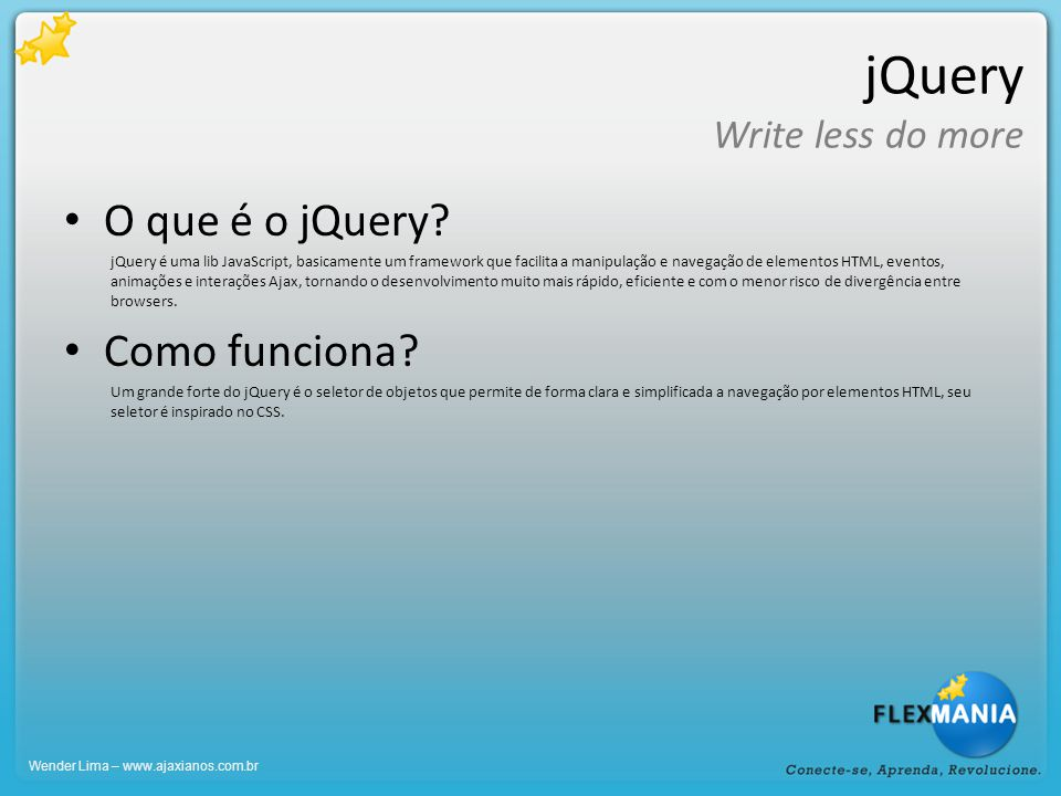 jQuery Write less do more O que é o jQuery.
