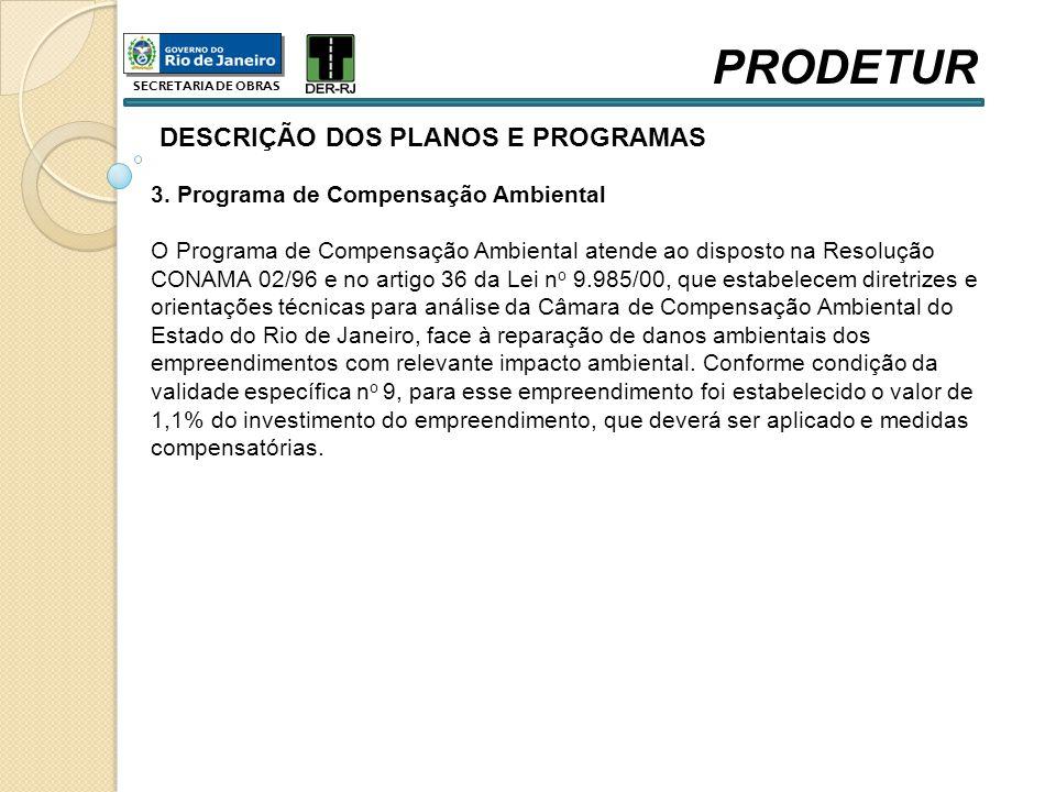 DESCRIÇÃO DOS PLANOS E PROGRAMAS 3. Programa de Compensação Ambiental O Programa de Compensação Ambiental atende ao disposto na Resolução CONAMA 02/96