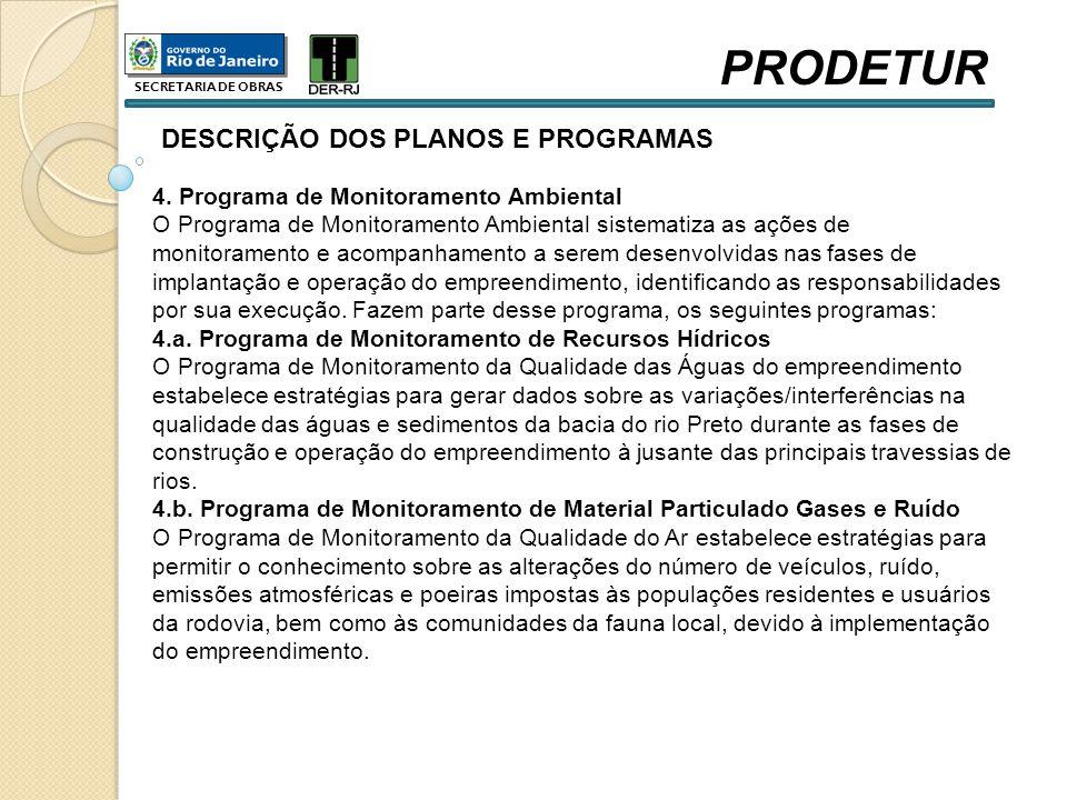 DESCRIÇÃO DOS PLANOS E PROGRAMAS 4. Programa de Monitoramento Ambiental O Programa de Monitoramento Ambiental sistematiza as ações de monitoramento e