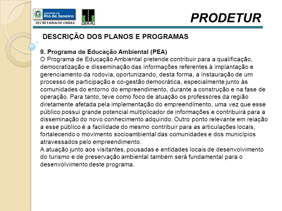 DESCRIÇÃO DOS PLANOS E PROGRAMAS 9. Programa de Educação Ambiental (PEA) O Programa de Educação Ambiental pretende contribuir para a qualificação, dem
