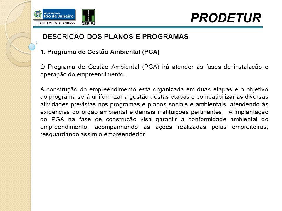 DESCRIÇÃO DOS PLANOS E PROGRAMAS 1. Programa de Gestão Ambiental (PGA) O Programa de Gestão Ambiental (PGA) irá atender às fases de instalação e opera