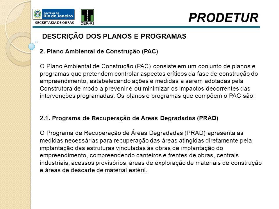 DESCRIÇÃO DOS PLANOS E PROGRAMAS 2. Plano Ambiental de Construção (PAC) O Plano Ambiental de Construção (PAC) consiste em um conjunto de planos e prog