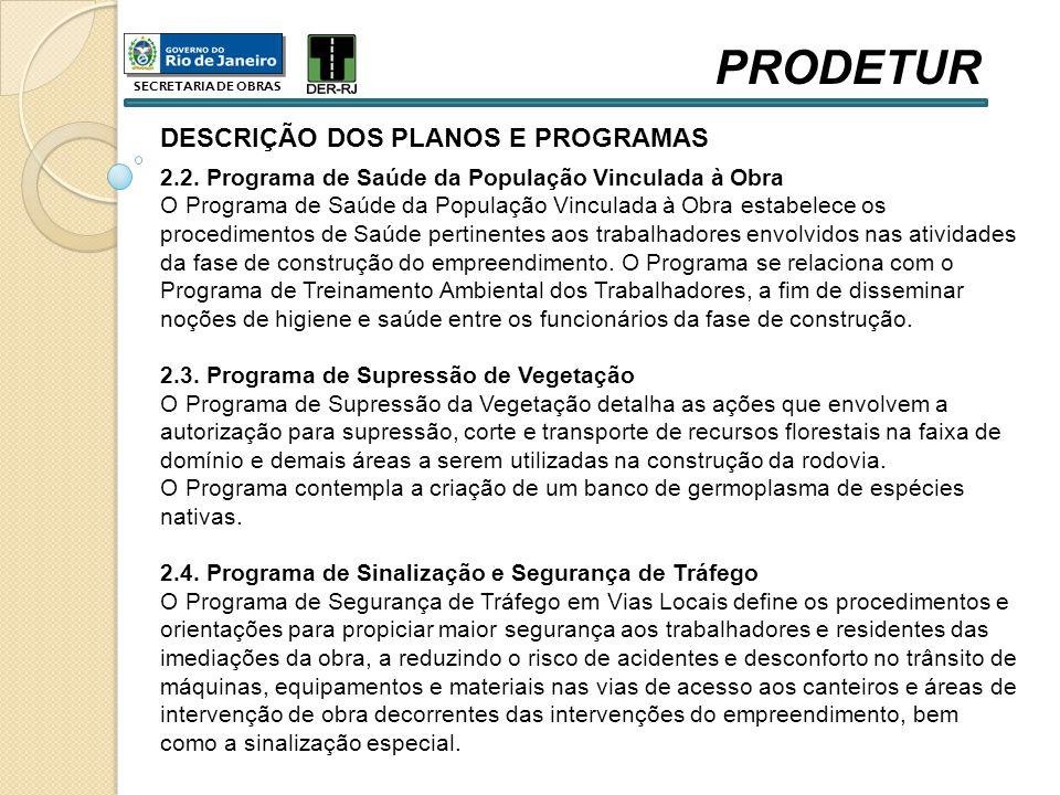 DESCRIÇÃO DOS PLANOS E PROGRAMAS 2.2. Programa de Saúde da População Vinculada à Obra O Programa de Saúde da População Vinculada à Obra estabelece os