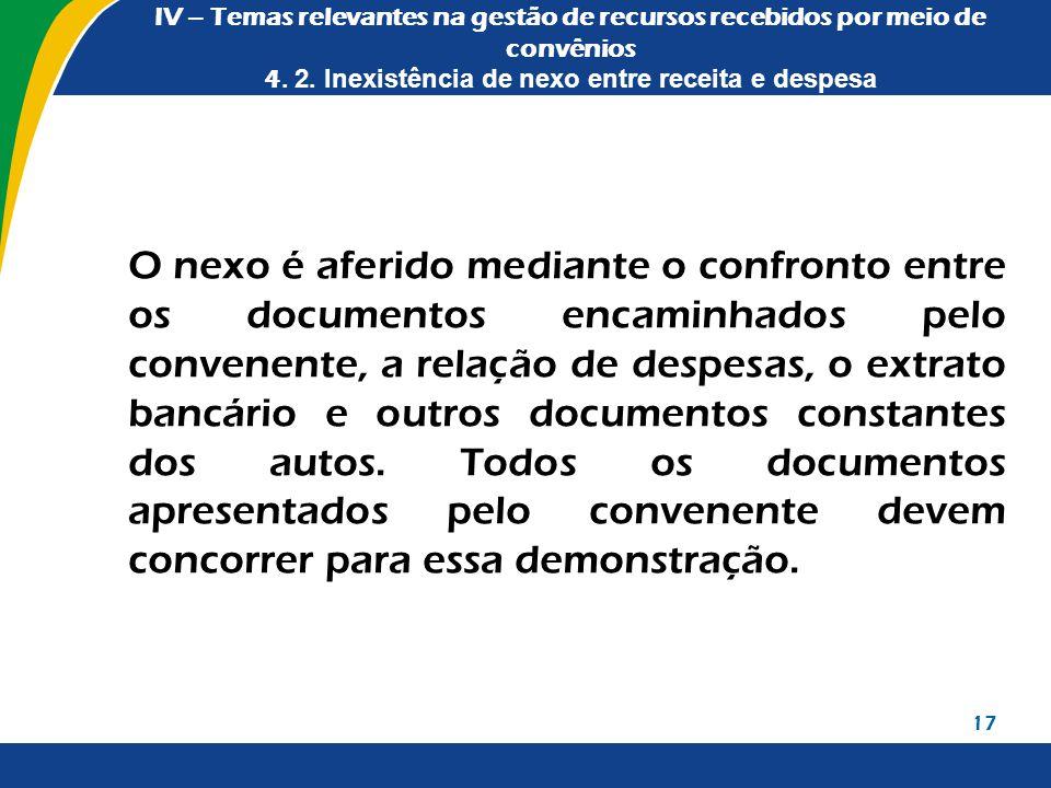 IV – Temas relevantes na gestão de recursos recebidos por meio de convênios 4. 2. Inexistência de nexo entre receita e despesa O nexo é aferido median