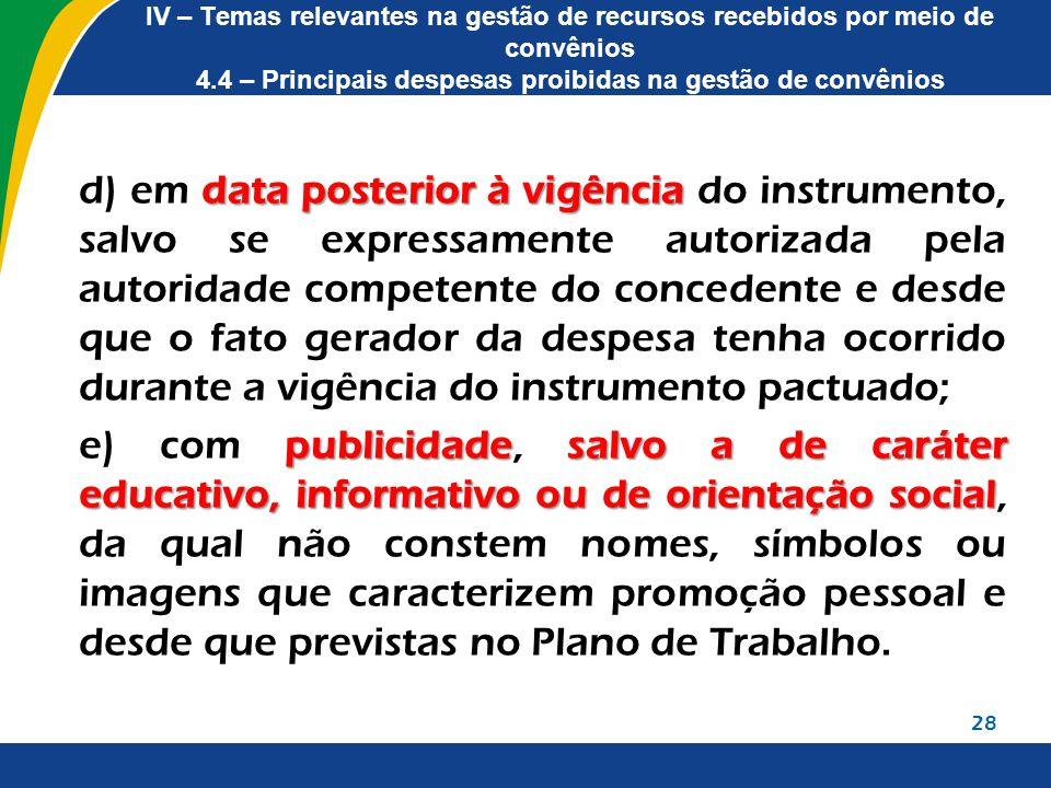 IV – Temas relevantes na gestão de recursos recebidos por meio de convênios 4.4 – Principais despesas proibidas na gestão de convênios data posterior