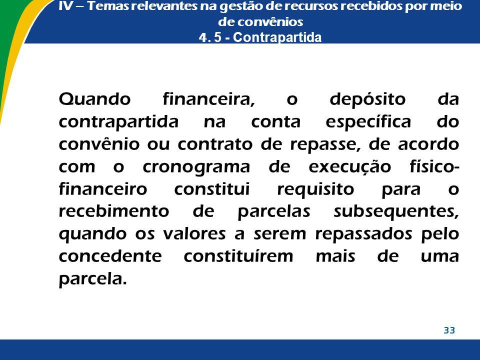 IV – Temas relevantes na gestão de recursos recebidos por meio de convênios 4. 5 - Contrapartida Quando financeira, o depósito da contrapartida na con