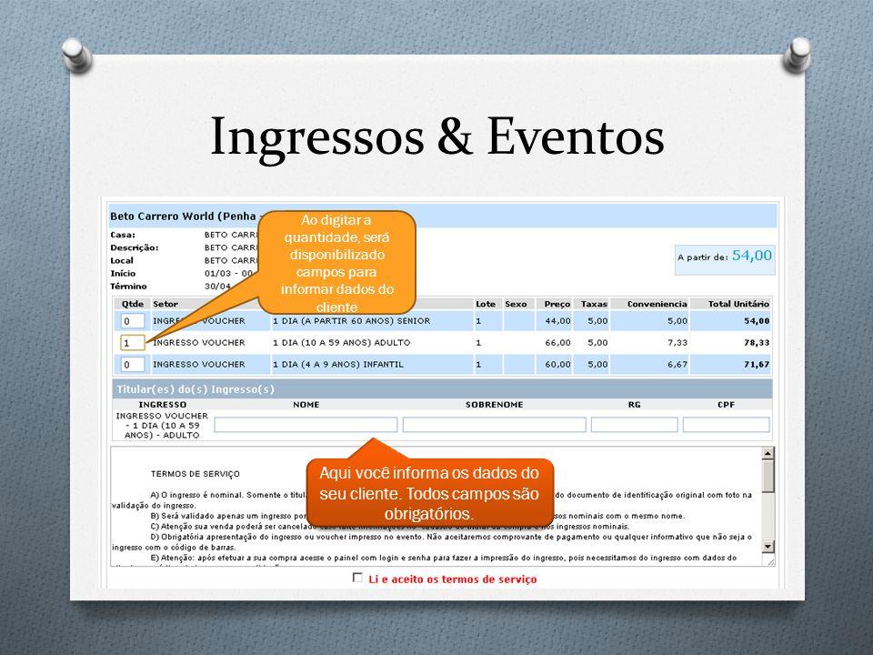 Ingressos & Eventos Ao digitar a quantidade, será disponibilizado campos para informar dados do cliente Aqui você informa os dados do seu cliente. Tod