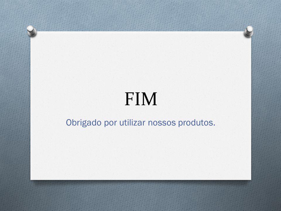 FIM Obrigado por utilizar nossos produtos.