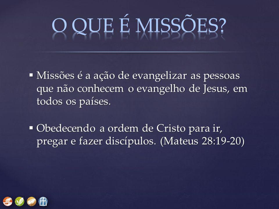  Missões é a ação de evangelizar as pessoas que não conhecem o evangelho de Jesus, em todos os países.  Obedecendo a ordem de Cristo para ir, pregar