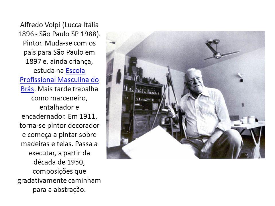 Alfredo Volpi (Lucca Itália 1896 - São Paulo SP 1988). Pintor. Muda-se com os pais para São Paulo em 1897 e, ainda criança, estuda na Escola Profissio