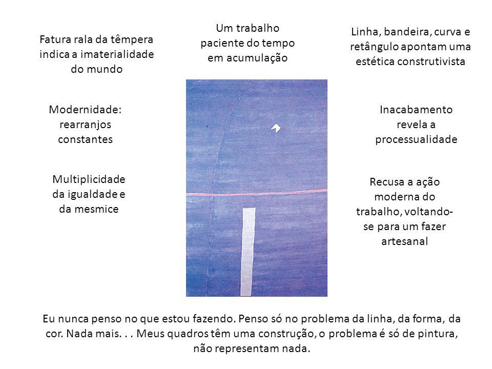 Fatura rala da têmpera indica a imaterialidade do mundo Linha, bandeira, curva e retângulo apontam uma estética construtivista Um trabalho paciente do