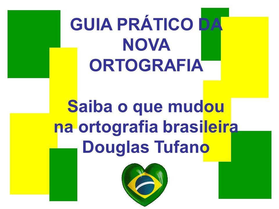 GUIA PRÁTICO DA NOVA ORTOGRAFIA Saiba o que mudou na ortografia brasileira Douglas Tufano