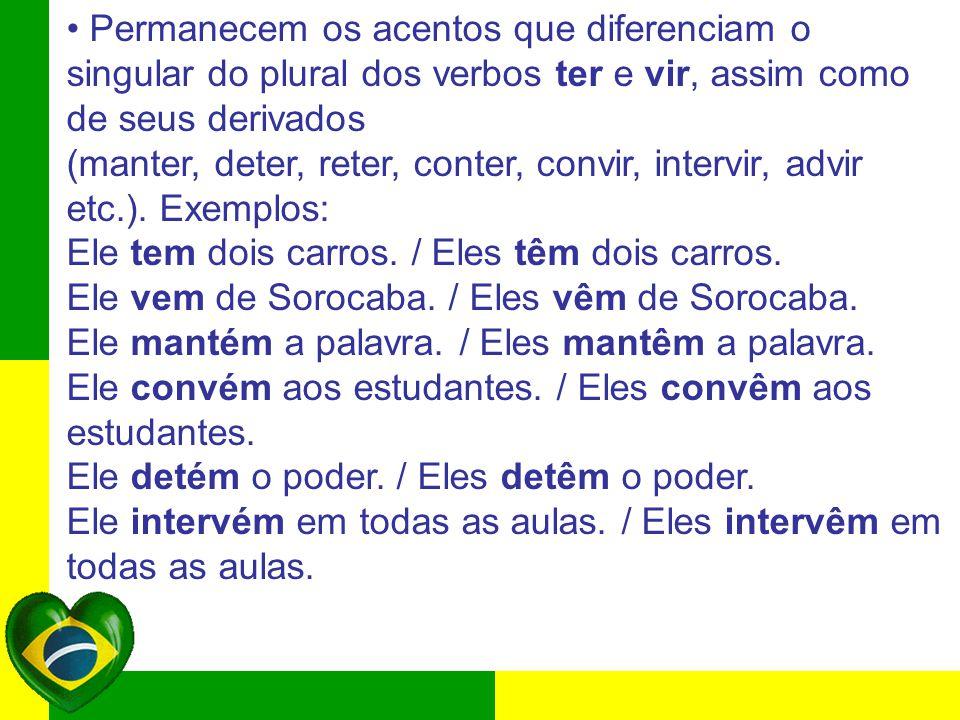Permanecem os acentos que diferenciam o singular do plural dos verbos ter e vir, assim como de seus derivados (manter, deter, reter, conter, convir, i