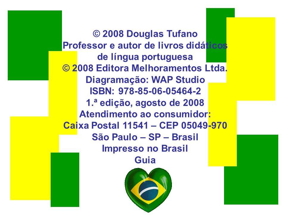 © 2008 Douglas Tufano Professor e autor de livros didáticos de língua portuguesa © 2008 Editora Melhoramentos Ltda. Diagramação: WAP Studio ISBN: 978-