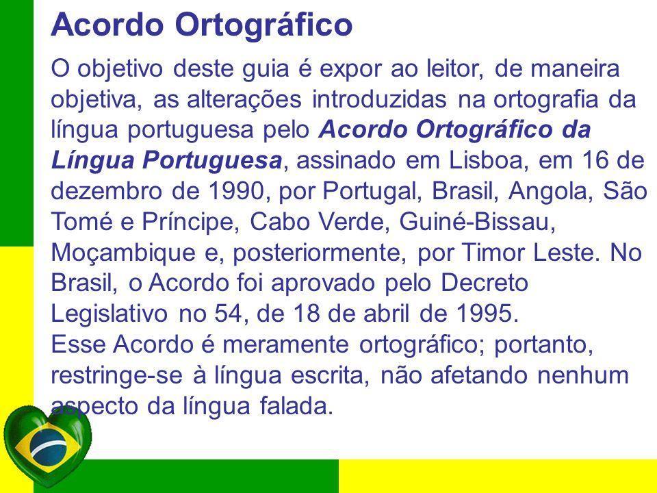 Acordo Ortográfico O objetivo deste guia é expor ao leitor, de maneira objetiva, as alterações introduzidas na ortografia da língua portuguesa pelo Ac
