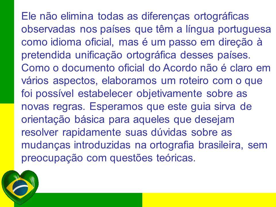Ele não elimina todas as diferenças ortográficas observadas nos países que têm a língua portuguesa como idioma oficial, mas é um passo em direção à pr