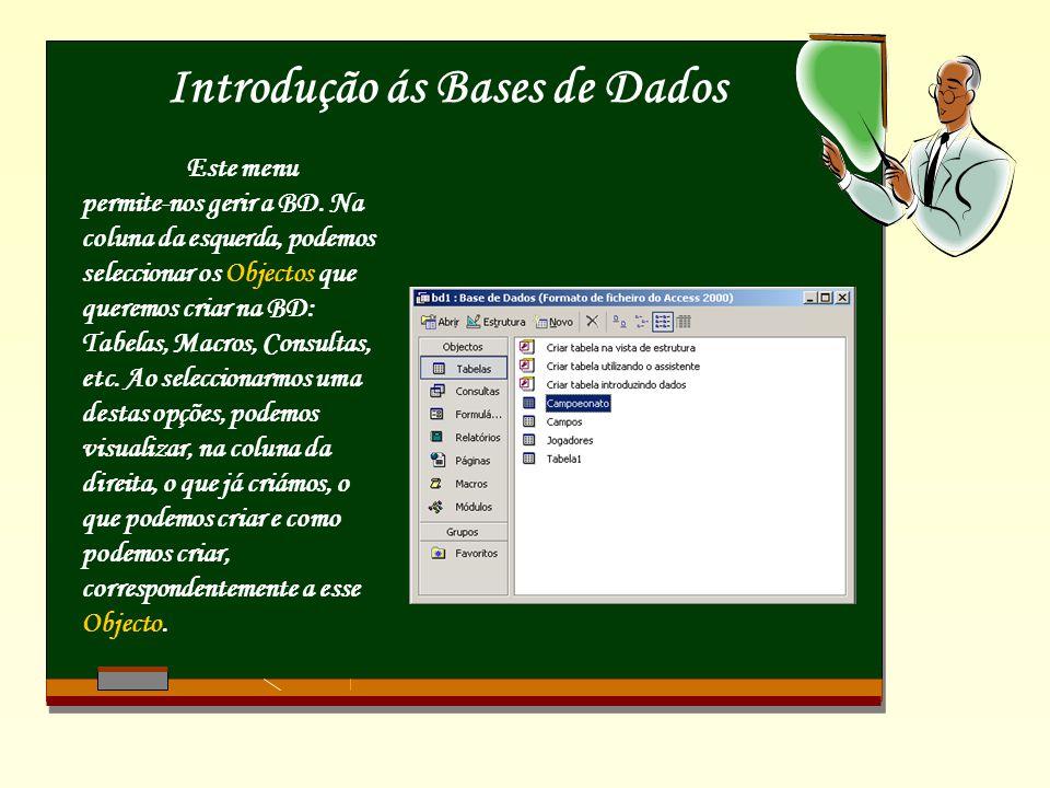 Introdução ás Bases de Dados Este menu permite-nos gerir a BD. Na coluna da esquerda, podemos seleccionar os Objectos que queremos criar na BD: Tabela