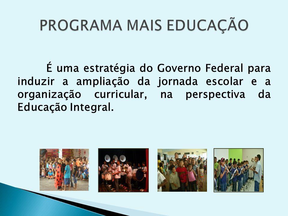 É uma estratégia do Governo Federal para induzir a ampliação da jornada escolar e a organização curricular, na perspectiva da Educação Integral.