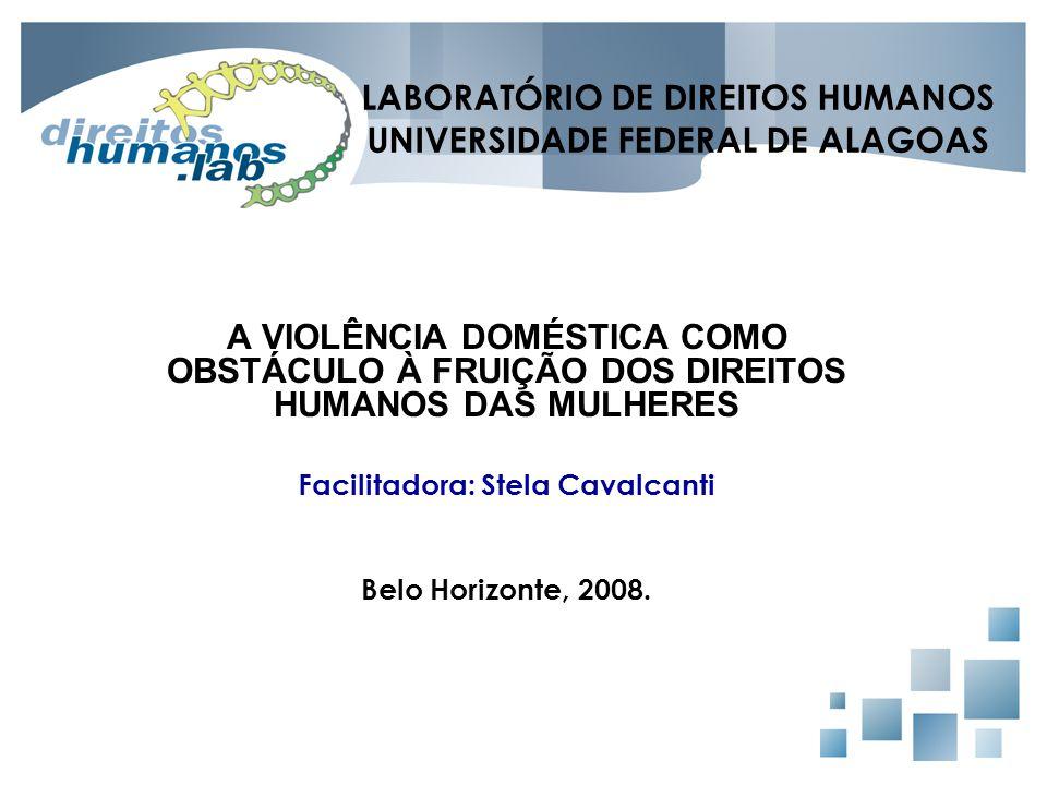 LABORATÓRIO DE DIREITOS HUMANOS UNIVERSIDADE FEDERAL DE ALAGOAS A VIOLÊNCIA DOMÉSTICA COMO OBSTÁCULO À FRUIÇÃO DOS DIREITOS HUMANOS DAS MULHERES Facil