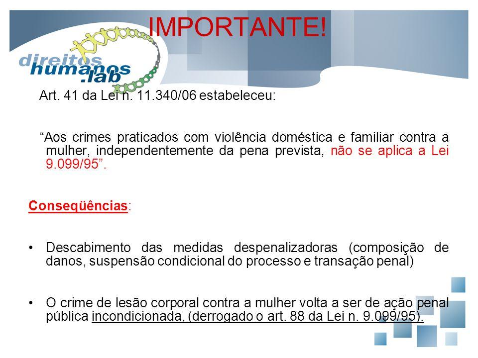 """IMPORTANTE! Art. 41 da Lei n. 11.340/06 estabeleceu: """"Aos crimes praticados com violência doméstica e familiar contra a mulher, independentemente da p"""