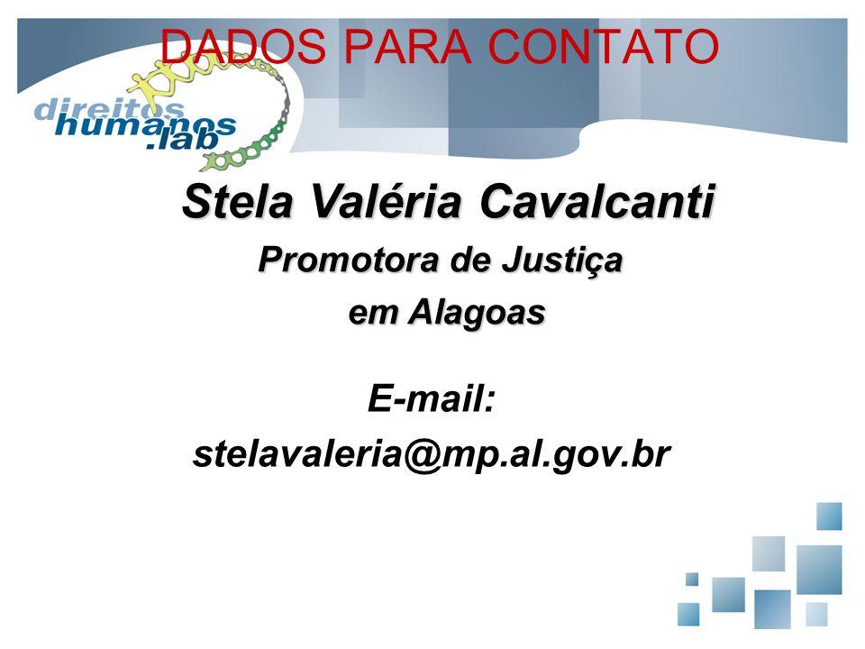 DADOS PARA CONTATO E-mail: stelavaleria@mp.al.gov.br Stela Valéria Cavalcanti Promotora de Justiça em Alagoas