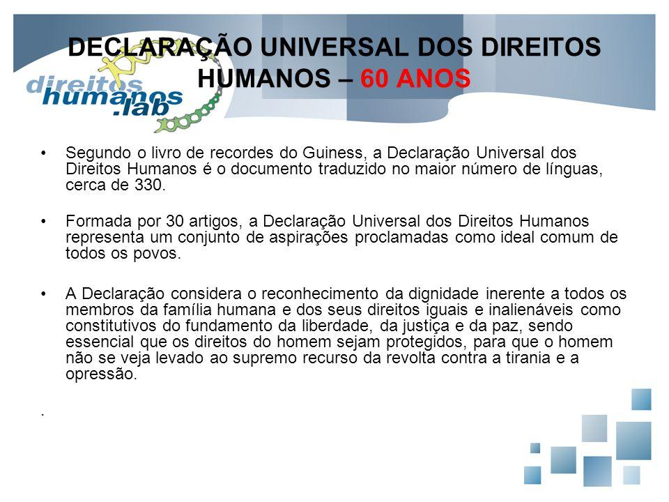 DECLARAÇÃO UNIVERSAL DOS DIREITOS HUMANOS – 60 ANOS Segundo o livro de recordes do Guiness, a Declaração Universal dos Direitos Humanos é o documento