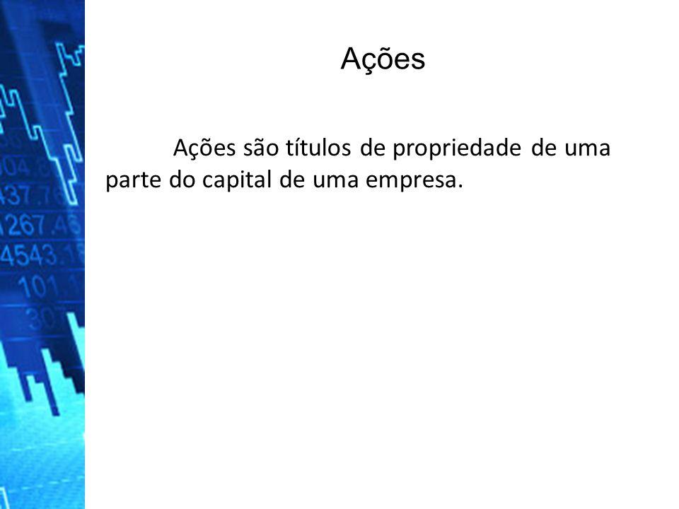 Ações são títulos de propriedade de uma parte do capital de uma empresa. Ações