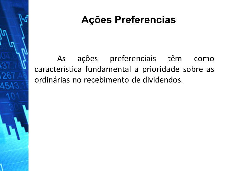 As ações preferenciais têm como característica fundamental a prioridade sobre as ordinárias no recebimento de dividendos.