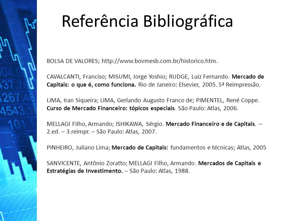 Referência Bibliográfica BOLSA DE VALORES; http://www.bovmesb.com.br/historico.htm.