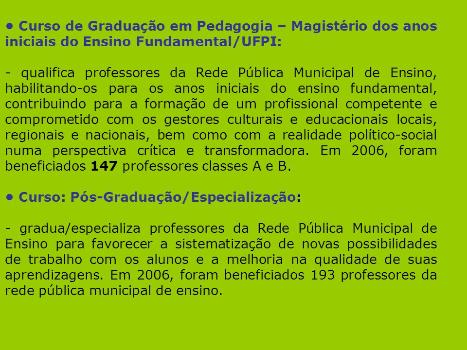 Curso de Graduação em Pedagogia – Magistério dos anos iniciais do Ensino Fundamental/UFPI: - qualifica professores da Rede Pública Municipal de Ensino