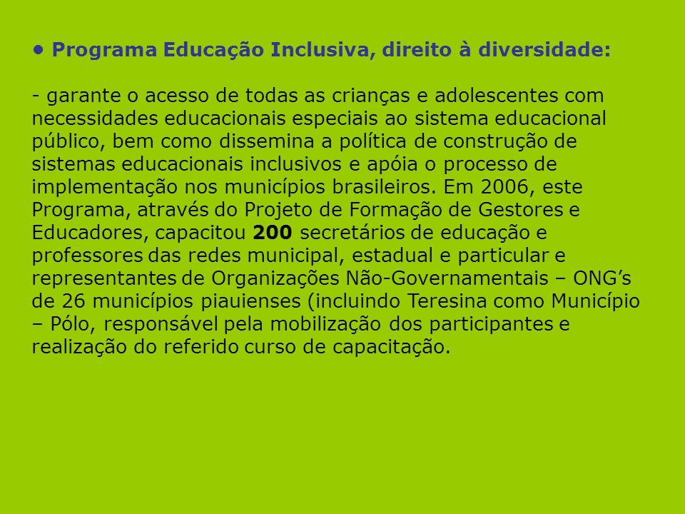 Programa Educação Inclusiva, direito à diversidade: - garante o acesso de todas as crianças e adolescentes com necessidades educacionais especiais ao