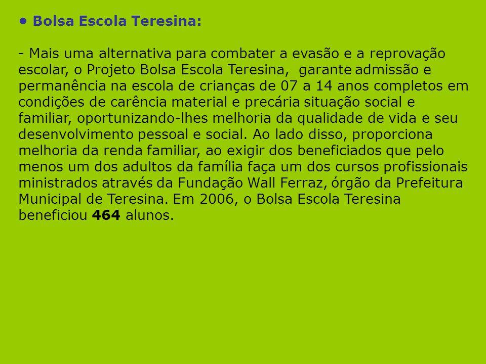 Bolsa Escola Teresina: - Mais uma alternativa para combater a evasão e a reprovação escolar, o Projeto Bolsa Escola Teresina, garante admissão e perma
