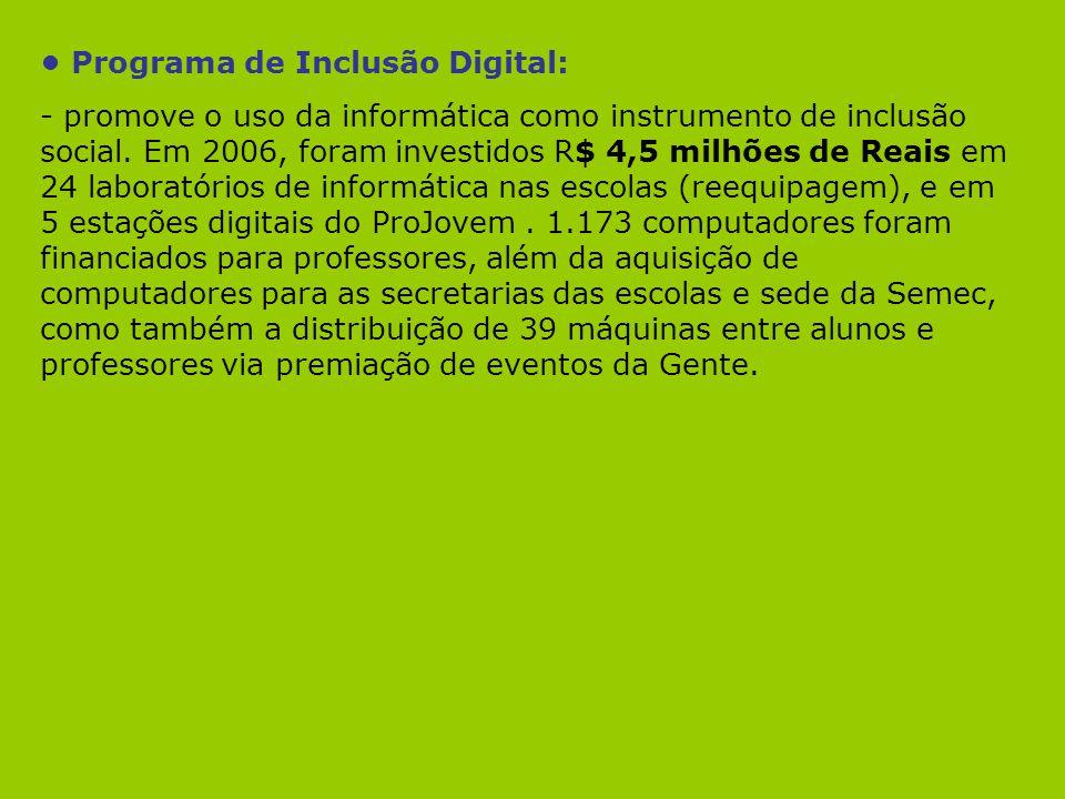 Programa de Inclusão Digital: - promove o uso da informática como instrumento de inclusão social. Em 2006, foram investidos R$ 4,5 milhões de Reais em