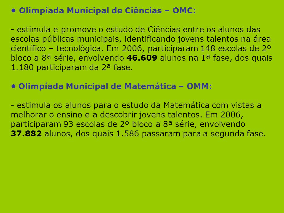 Olimpíada Municipal de Ciências – OMC: - estimula e promove o estudo de Ciências entre os alunos das escolas públicas municipais, identificando jovens