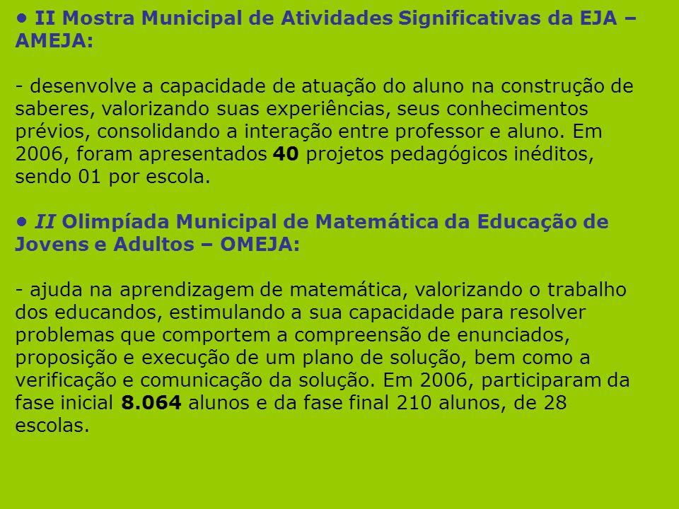 II Mostra Municipal de Atividades Significativas da EJA – AMEJA: - desenvolve a capacidade de atuação do aluno na construção de saberes, valorizando s