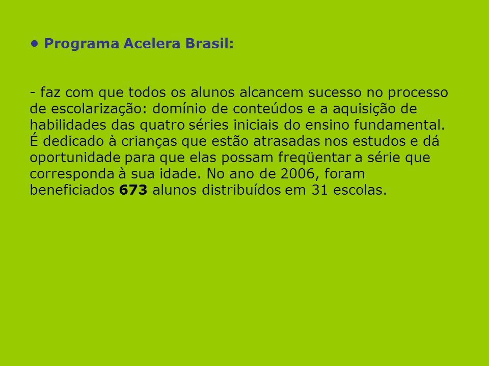 Programa Acelera Brasil: - faz com que todos os alunos alcancem sucesso no processo de escolarização: domínio de conteúdos e a aquisição de habilidade