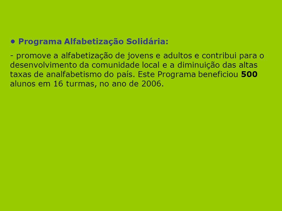 Programa Alfabetização Solidária: - promove a alfabetização de jovens e adultos e contribui para o desenvolvimento da comunidade local e a diminuição