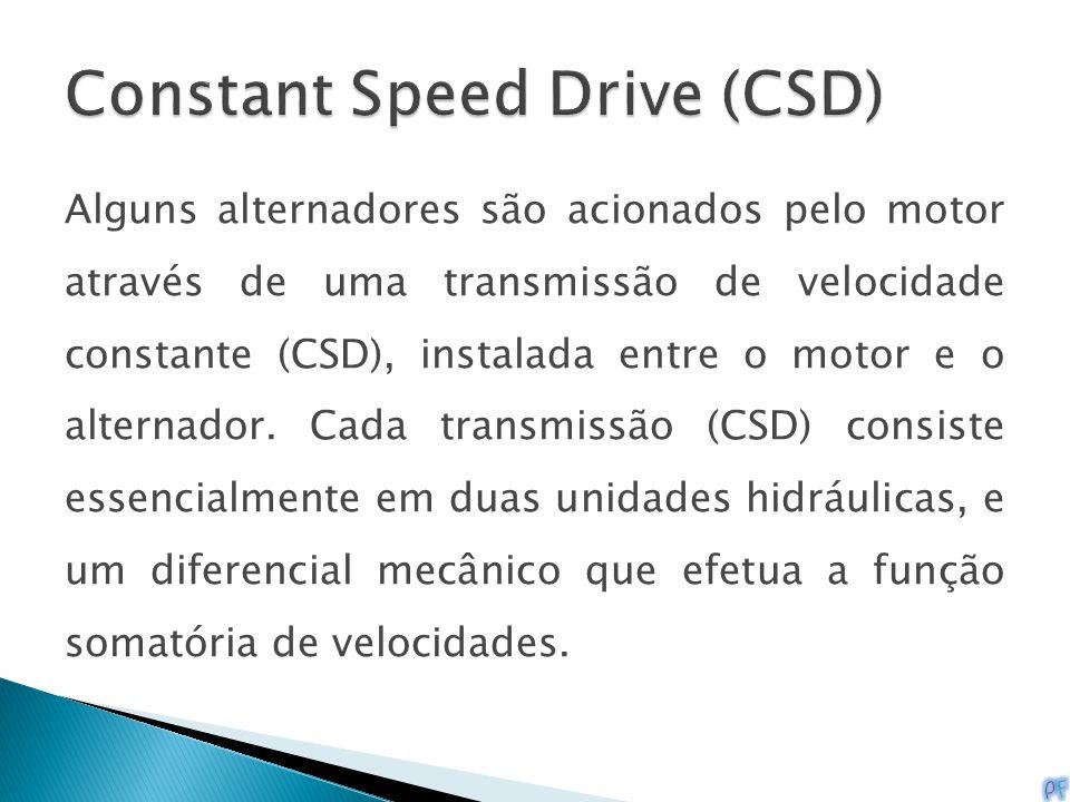 Alguns alternadores são acionados pelo motor através de uma transmissão de velocidade constante (CSD), instalada entre o motor e o alternador. Cada tr