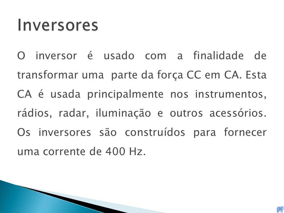 O inversor é usado com a finalidade de transformar uma parte da força CC em CA. Esta CA é usada principalmente nos instrumentos, rádios, radar, ilumin