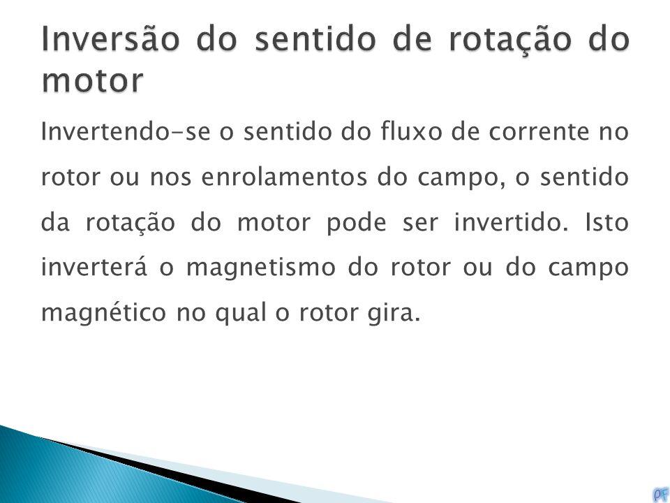 Invertendo-se o sentido do fluxo de corrente no rotor ou nos enrolamentos do campo, o sentido da rotação do motor pode ser invertido. Isto inverterá o