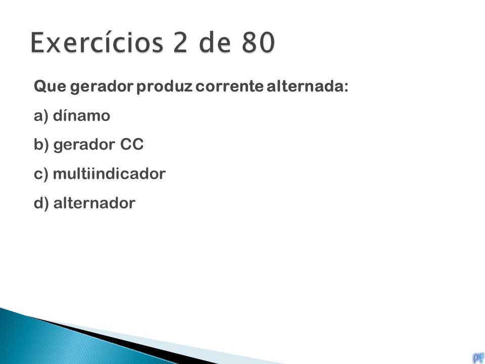 Que gerador produz corrente alternada: a) dínamo b) gerador CC c) multiindicador d) alternador