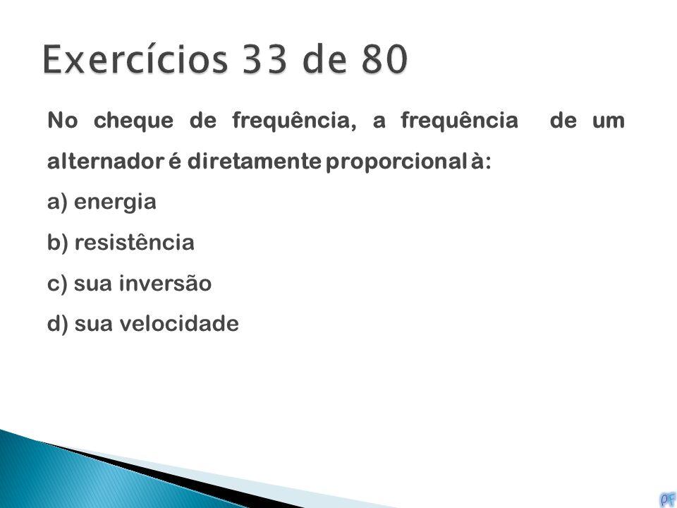 No cheque de frequência, a frequência de um alternador é diretamente proporcional à: a) energia b) resistência c) sua inversão d) sua velocidade