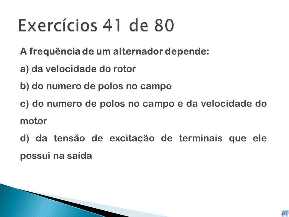 A frequência de um alternador depende: a) da velocidade do rotor b) do numero de polos no campo c) do numero de polos no campo e da velocidade do moto